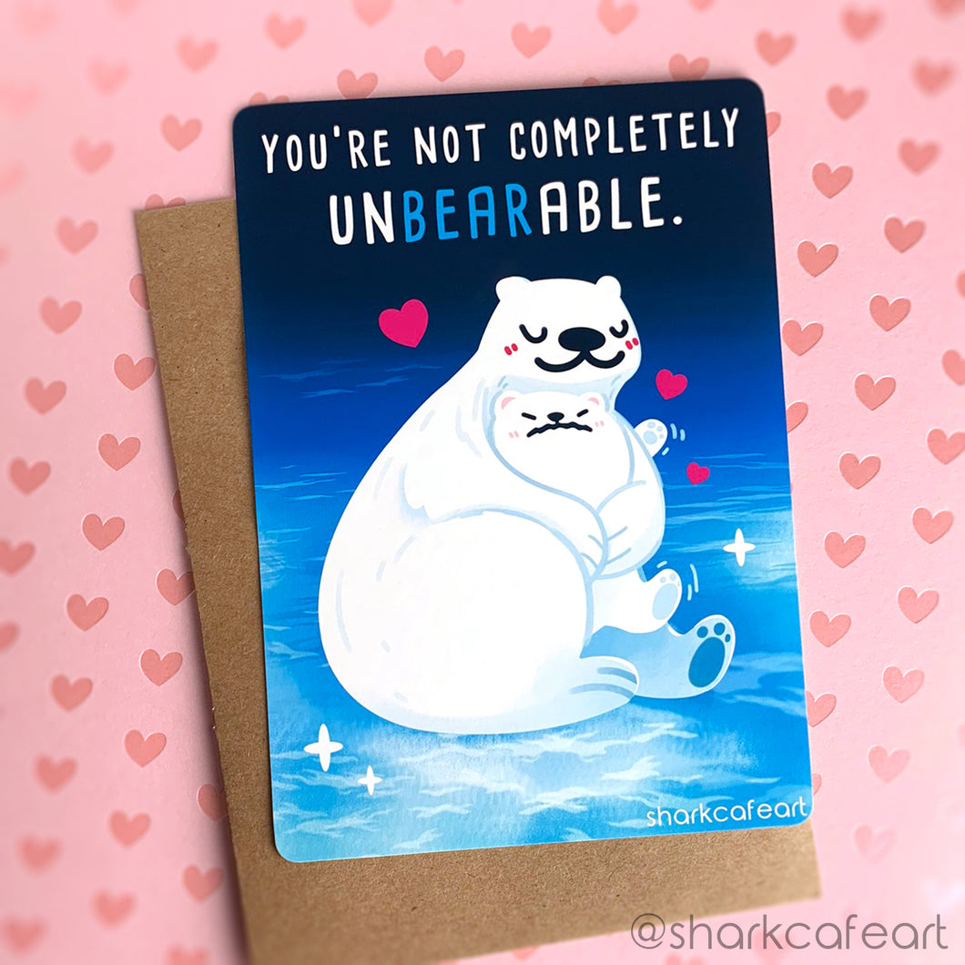 You're Not Completely Unbearable Print + Envelope