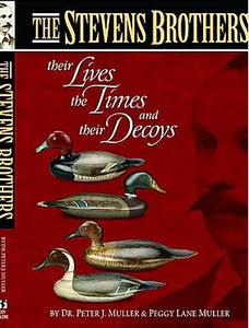 The Stevens Brothers Their Lives, the Times and Their Decoys
