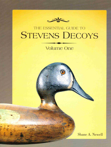 The Essential Guide To Stevens Decoys Volume I