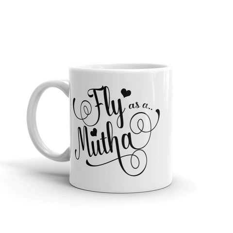 11 oz. Mug - Fly as a Mutha Mug