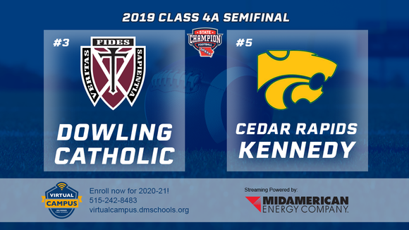 2019 Football Class 4A Semifinal (Dowling Catholic, W.D.M. vs. Cedar Rapids, Kennedy) Digital Download