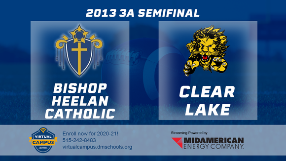 2013 Football Class 3A Semifinal (Bishop Heelan Catholic, Sioux City vs. Clear Lake) Digital Download