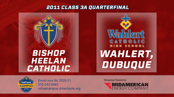 2011 Basketball Class 3A Quarterfinal (Bishop Heelan Catholic, SC vs. Wahlert, Dubuque) Digital Download