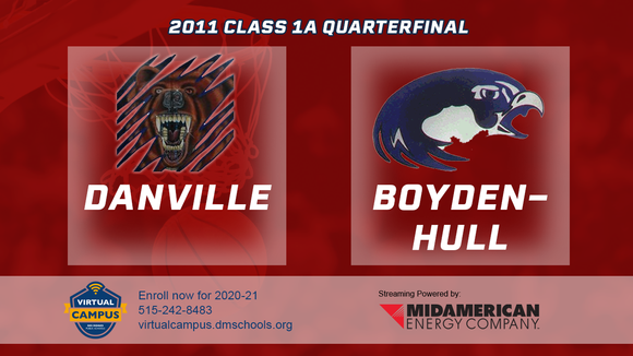 2011 Basketball Class 1A Quarterfinal (Danville vs. Boyden-Hull) Digital Download