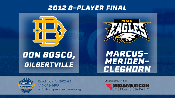 2012 Football 8-Player Championship (Don Bosco, Gilbertville vs. Marcus-Meriden-Cleghorn) Digital Download