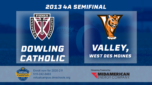 2013 Football Class 4A Semifinal (Dowling Catholic, West Des Moines vs. Valley, West Des Moines) Digital Download
