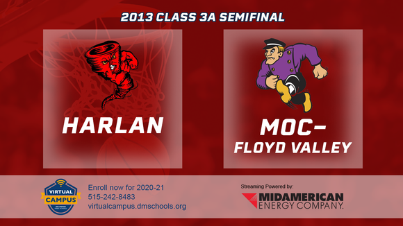 2013 Basketball Class 3A Semifinal (Harlan vs. MOC-Floyd Valley) Digital Download
