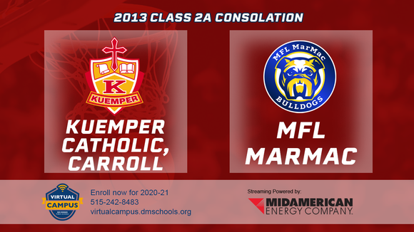 2013 Basketball Class 2A Consolation (Kuemper Catholic, Carroll vs. MFL MarMac) Digital Download