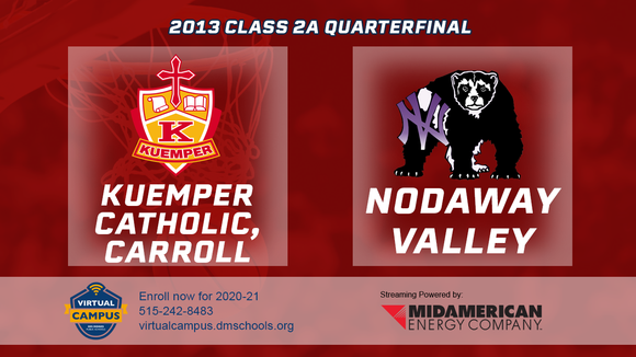 2013 Basketball Class 2A Quarterfinal (Kuemper Catholic, Carroll vs. Nodaway Valley) Digital Download