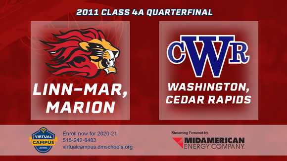 2011 Basketball Class 4A Quarterfinal (Linn-Mar Marion vs. Cedar Rapids, Washington) Digital Download