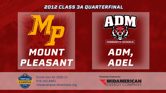 2012 Basketball Class 3A Quarterfinal (Mount Pleasant vs. ADM, Adel) Digital Download
