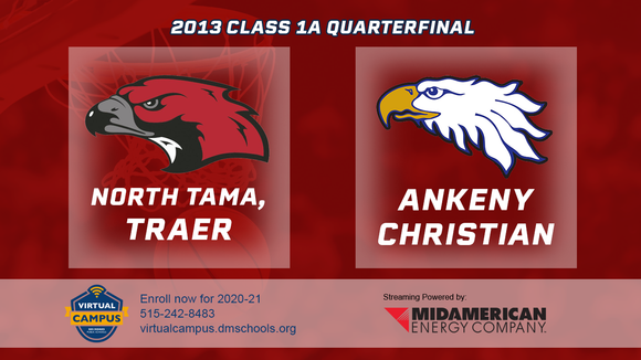 2013 Basketball Class 1A Quarterfinal (North Tama, Traer vs. Ankeny Christian Academy) Digital Download