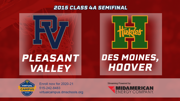 2015 Basketball Class 4A Semifinal (Pleasant Valley vs. Des Moines, Hoover) Digital Download