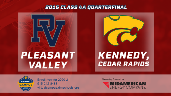 2015 Basketball Class 4A Quarterfinal (Pleasant Valley vs. Cedar Rapids, Kennedy) Digital Download