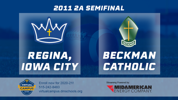 2011 Football Class 2A Semifinal (Beckman Catholic, Dyersville vs. Regina, Iowa City) Digital Download