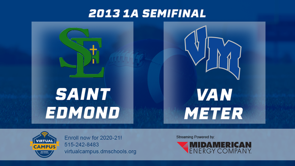 2013 Football 1A Semifinal (St. Edmond, Fort Dodge vs. Van Meter) - Digital Download