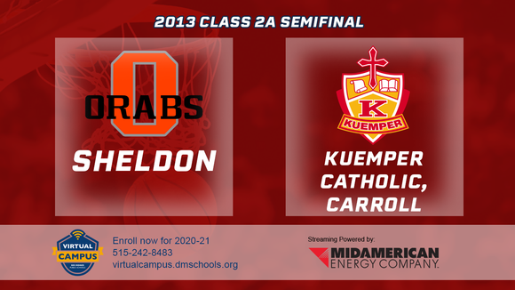 2013 Basketball Class 2A Semifinal (Sheldon vs. Kuemper Catholic, Carroll) Digital Download