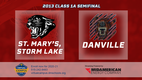 2013 Basketball Class 1A Semifinal (St. Mary's, Storm Lake vs. Danville) Digital Download