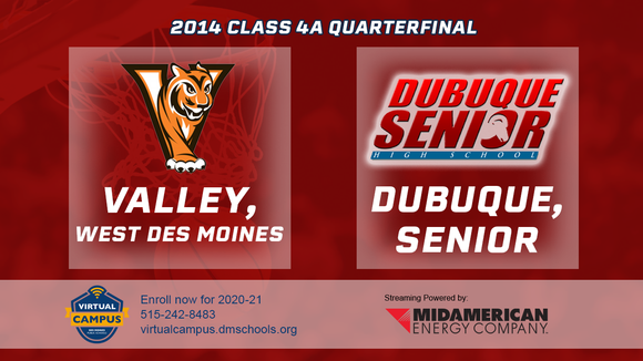 2014 Basketball Class 4A Quarterfinal (Valley, West Des Moines vs. Dubuque, Senior) Digital Download