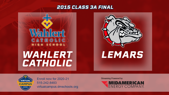 2015 Basketball Class 3A Championship (Wahlert Catholic, Dubuque vs. LeMars) Digital Download