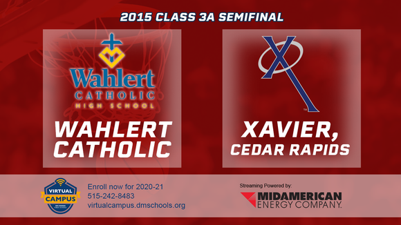 2015 Basketball Class 3A Semifinal (Wahlert Catholic, Dubuque vs. Xavier, Cedar Rapids) Digital Download