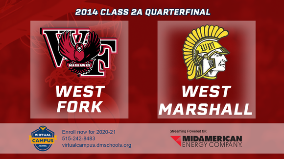 2014 Basketball Class 2A Quarterfinal (West Fork, Sheffield vs. West Marshall, State Center) Digital Download