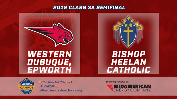 2012 Basketball Class 3A Semifinal (Epworth, Western Dubuque vs. Bishop Heelan Catholic) Digital Download