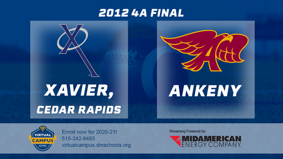 2012 Football Class 4A Championship (Xavier, Cedar Rapids vs. Ankeny) Digital Download