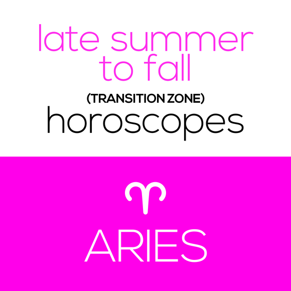 Late Summer to Fall (Transition Zone) Horoscopes - Aries