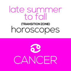 Late Summer to Fall (Transition Zone) Horoscopes - Cancer