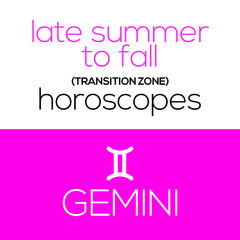 Late Summer to Fall (Transition Zone) Horoscopes - Gemini