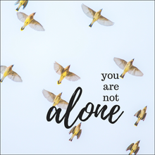 You Are Not Alone Print
