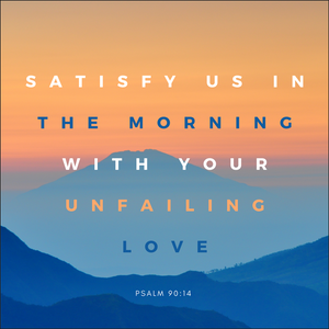 Satisfy Us in the Morning Print