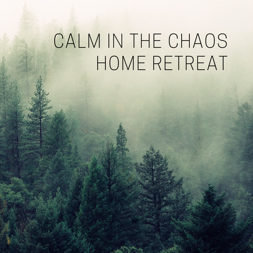Calm in the Chaos Home Retreat