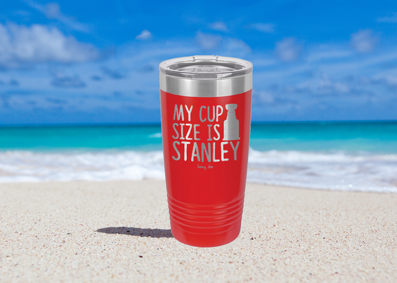 TUMBLER - MY CUP SIZE IS STANLEY