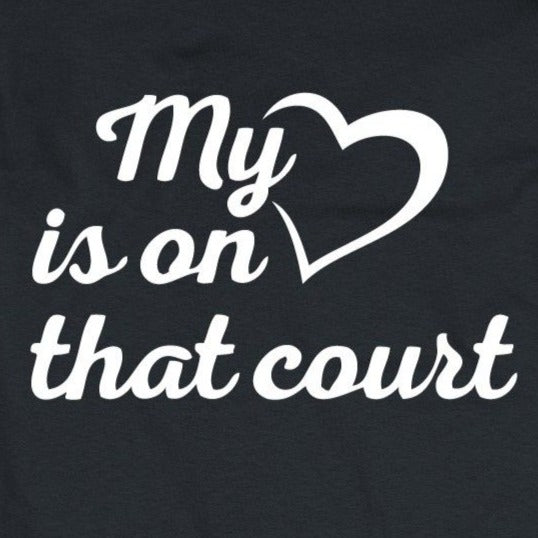 My Heart is on that Court-Unisex