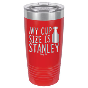 MY CUP SIZE IS STANLEY Laser Etched Tumbler