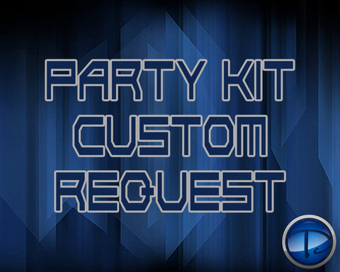 PARTY KIT CUSTOM REQUEST - BIRTHDAY PARTY KIT