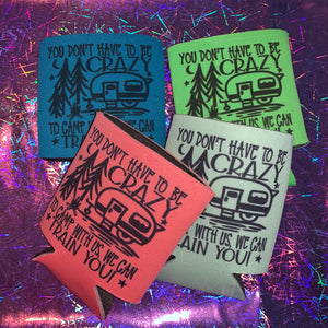 Can Koozie You Don't Have To Be Crazy