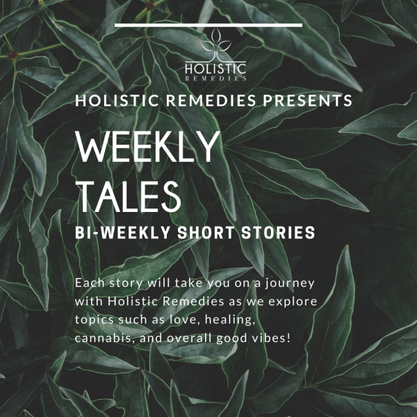 Weekly Tales | Sharing Stories of Cannabis, Love, Healing, and overall GOOD VIBES