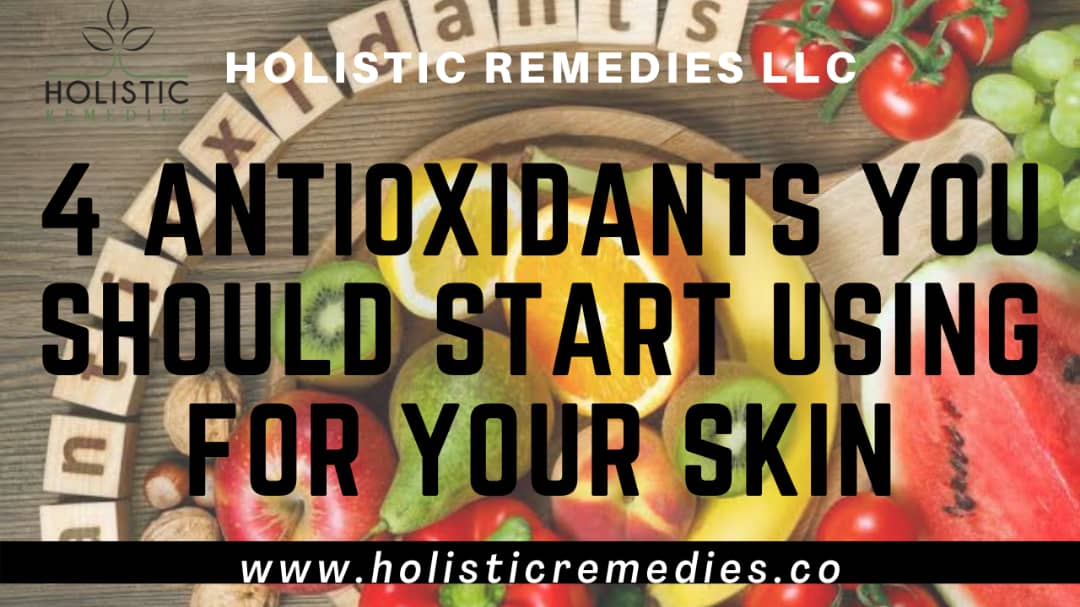 4 Antioxidants You Should Start Using for Your Skin