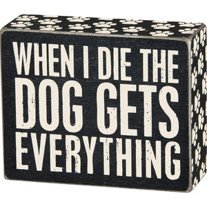 BOX SIGN- DOG GETS EVERYTHING