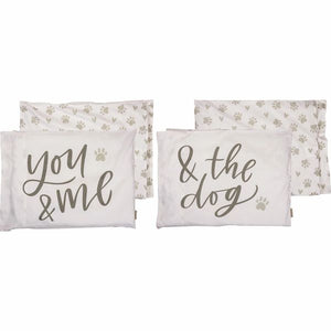 PILLOWCASE SET- YOU, ME AND THE DOGS