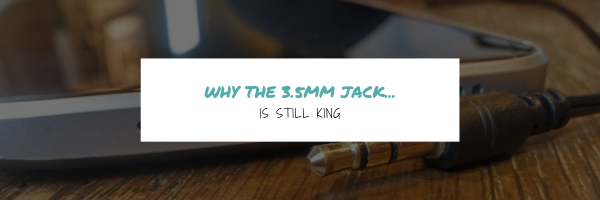 Why the 3.5mm Earphone Jack is Still King