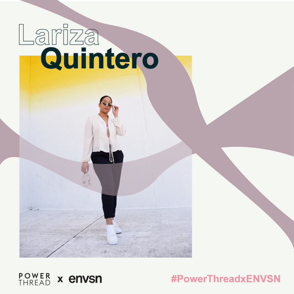 ENVSN X POWERTHREAD WITH LARIZA QUINTERO