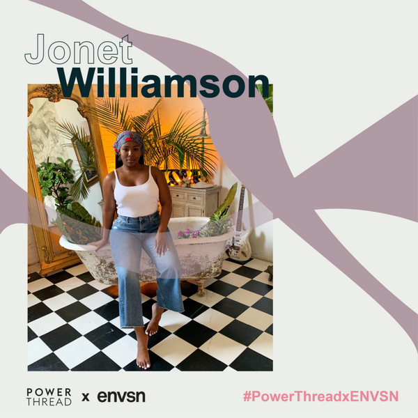 ENVSN X Power Thread with Jonet Williamson