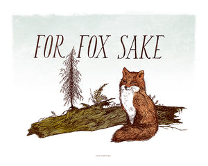 For Fox Sake Art Print