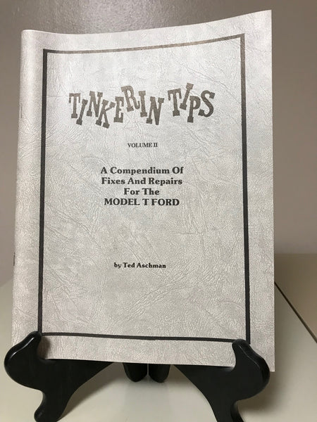 Tinkerin Tips, Vol. II: A Compendium of Fixes and Repairs for the Model T Ford, by Ted Aschman