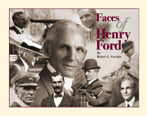 Faces of Henry Ford: A Pictorial History of Henry Ford