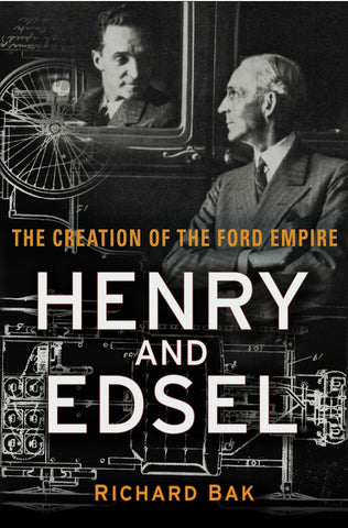Henry and Edsel: The Creation of the Ford Empire